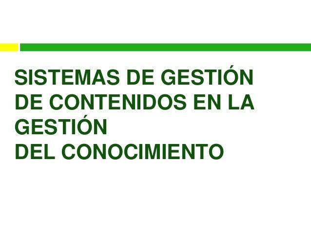 SISTEMAS DE GESTIÓNDE CONTENIDOS EN LAGESTIÓNDEL CONOCIMIENTO