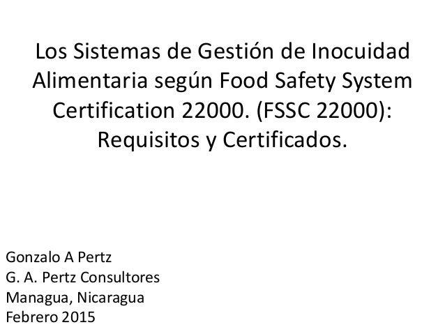 Los Sistemas de Gestión de Inocuidad Alimentaria según Food Safety System Certification 22000. (FSSC 22000): Requisitos y ...