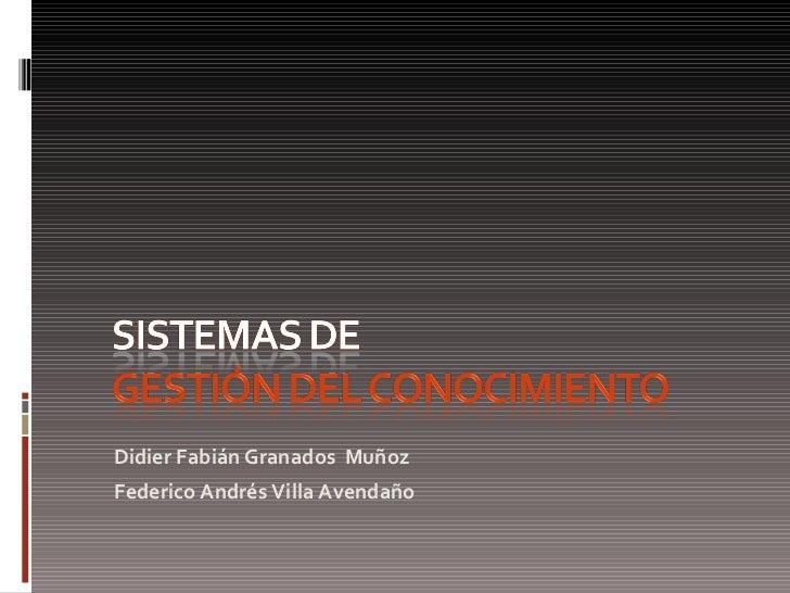 <ul><li>Didier Fabián Granados  Mu ñoz </li></ul><ul><li>Federico Andrés Villa Avendaño </li></ul>