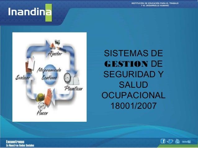 SISTEMAS DEGESTION DESEGURIDAD Y   SALUDOCUPACIONAL 18001/2007