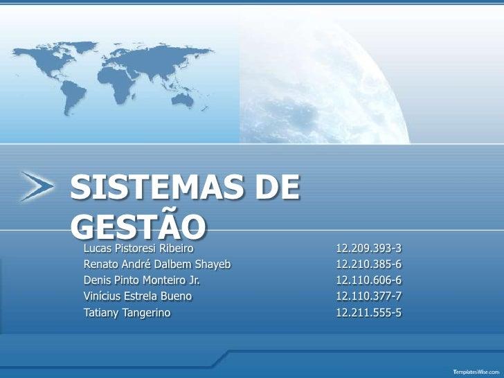 SISTEMAS DE GESTÃO<br />Lucas Pistoresi Ribeiro12.209.393-3<br />Renato André Dalbem Shayeb12.210.385-6<br />Denis Pi...