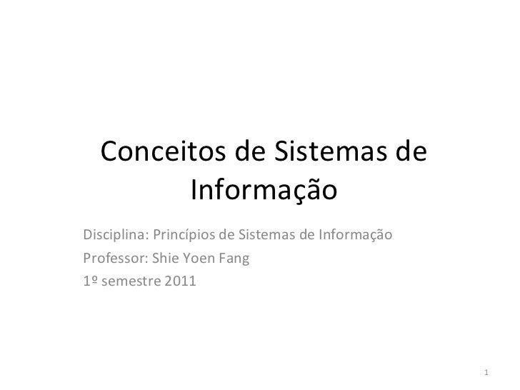 Conceitos de Sistemas  de  Informação Disciplina: Princípios de Sistemas de Informação Professor : Shie Yoen Fang 1º semes...
