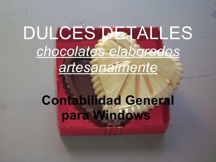 DULCES DETALLES  chocolates elaborados artesanalmente Contabilidad General para Windows