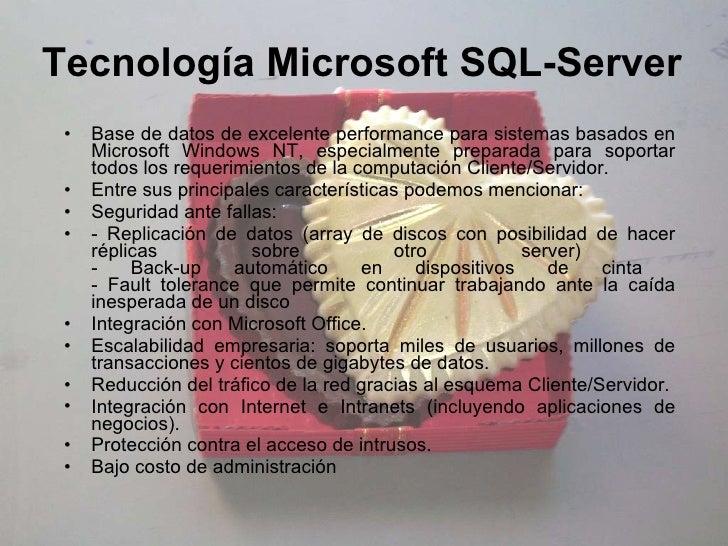 Tecnología Microsoft SQL-Server <ul><li>Base de datos de excelente performance para sistemas basados en Microsoft Windows ...