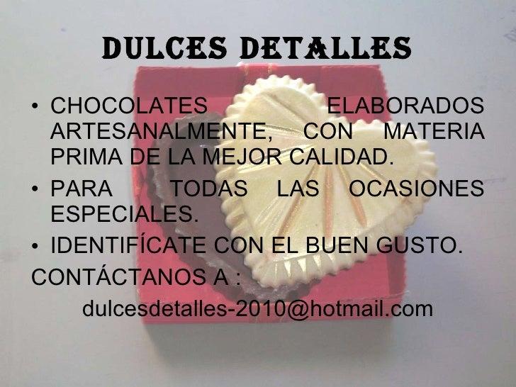 DULCES DETALLES <ul><li>CHOCOLATES ELABORADOS ARTESANALMENTE, CON MATERIA PRIMA DE LA MEJOR CALIDAD. </li></ul><ul><li>PAR...