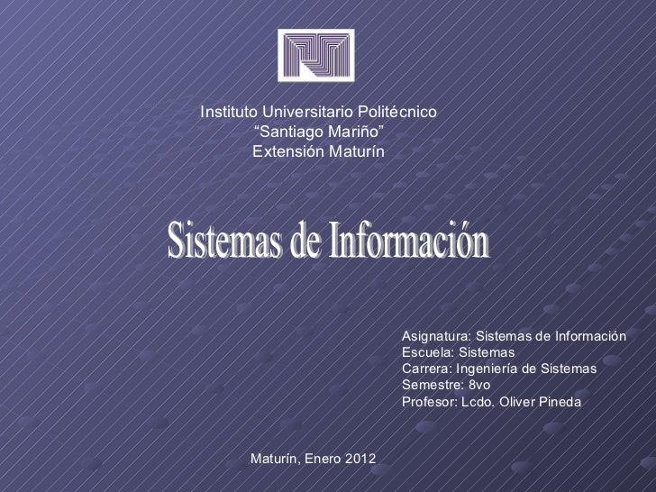 "Sistemas de Información Instituto Universitario Politécnico "" Santiago Mariño"" Extensión Maturín Asignatura: Sistemas de I..."