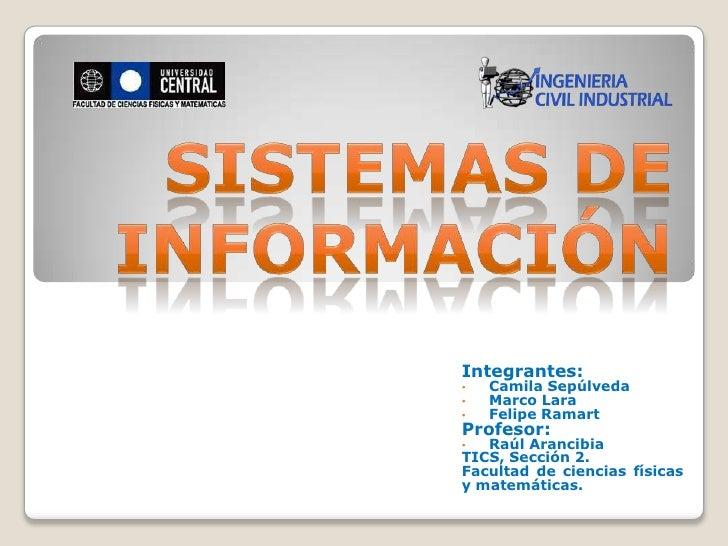 Integrantes:•   Camila Sepúlveda•   Marco Lara•   Felipe RamartProfesor:•  Raúl ArancibiaTICS, Sección 2.Facultad de cienc...