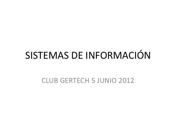 SISTEMAS DE INFORMACIÓN   CLUB GERTECH 5 JUNIO 2012