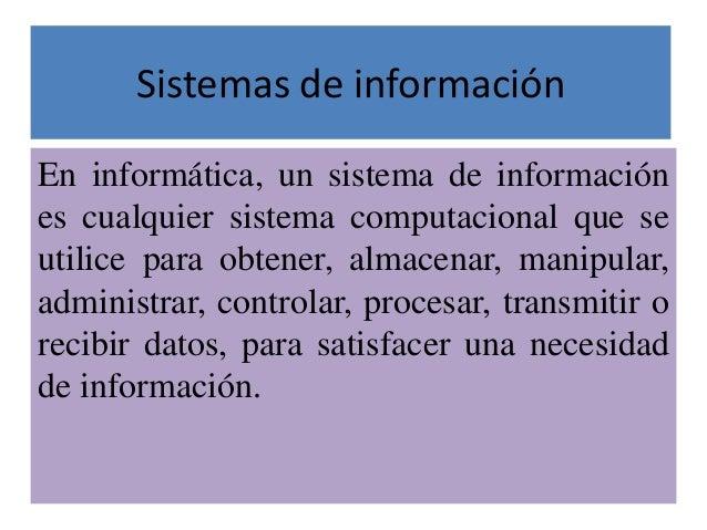 Sistemas de informaciónEn informática, un sistema de informaciónes cualquier sistema computacional que seutilice para obte...