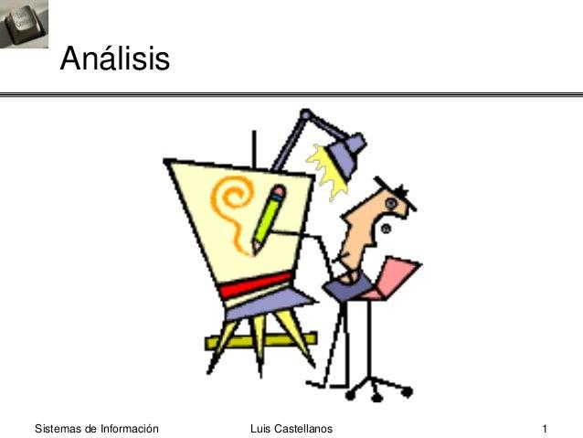 Luis Castellanos 1Sistemas de Información Análisis