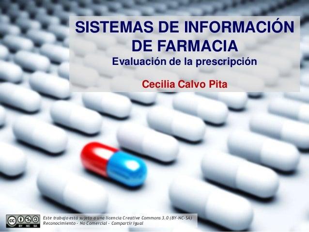 SISTEMAS DE INFORMACIÓN DE FARMACIA Evaluación de la prescripción Cecilia Calvo Pita Este trabajo está sujeto a una licenc...