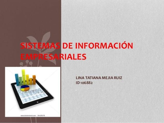 SISTEMAS DE INFORMACIÓN EMPRESARIALES LINA TATIANA MEJIA RUIZ ID 106882