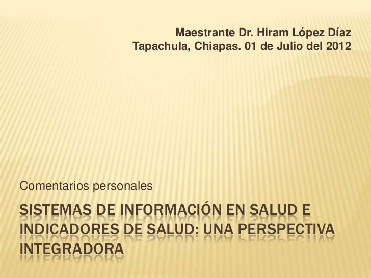 Maestrante Dr. Hiram López Díaz                  Tapachula, Chiapas. 01 de Julio del 2012Comentarios personalesSISTEMAS DE...