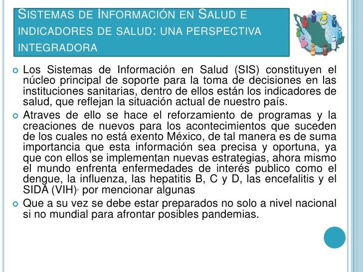 SISTEMAS DE INFORMACIÓN EN SALUD EINDICADORES DE SALUD: UNA PERSPECTIVAINTEGRADORA   Los Sistemas de Información en Salud...