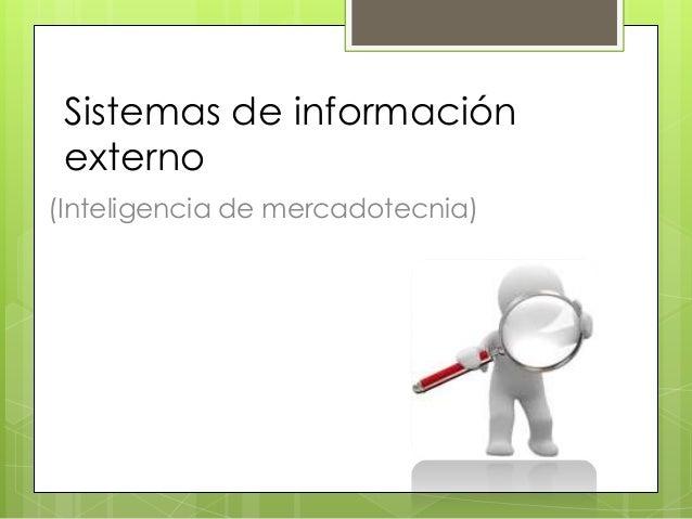 Sistemas de información externo(Inteligencia de mercadotecnia)