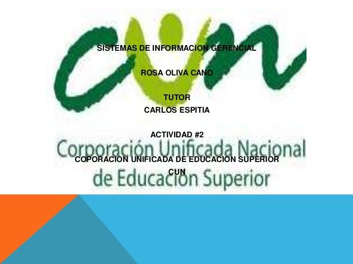 SISTEMAS DE INFORMACION GERENCIAL             ROSA OLIVA CANO                  TUTOR              CARLOS ESPITIA          ...