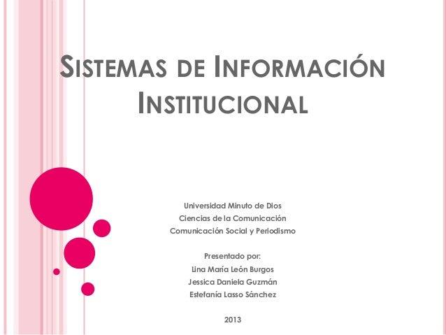 SISTEMAS DE INFORMACIÓN INSTITUCIONAL Universidad Minuto de Dios Ciencias de la Comunicación Comunicación Social y Periodi...