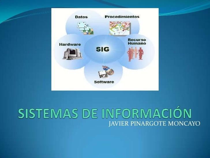 SISTEMAS DE INFORMACIÓN<br />JAVIER PINARGOTE MONCAYO<br />