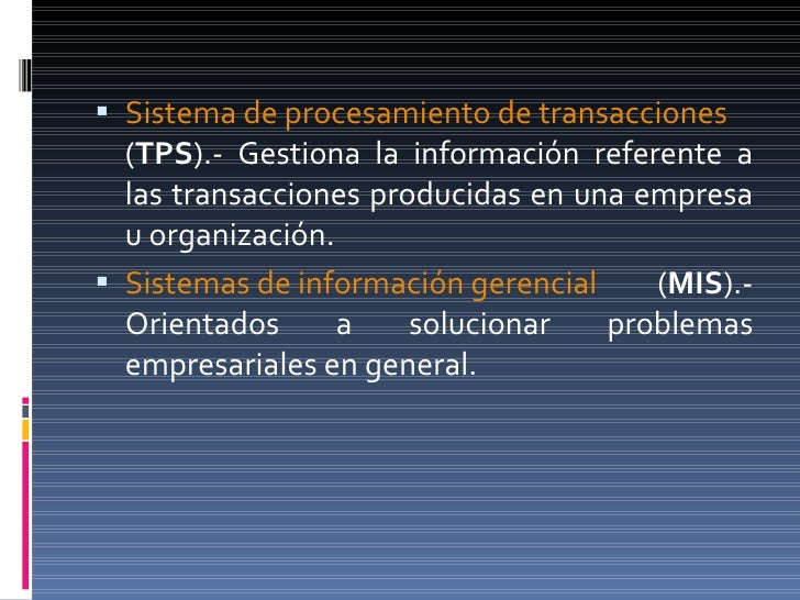 <ul><li>Sistema de procesamiento de transacciones  ( TPS ).- Gestiona la información referente a las transacciones produci...