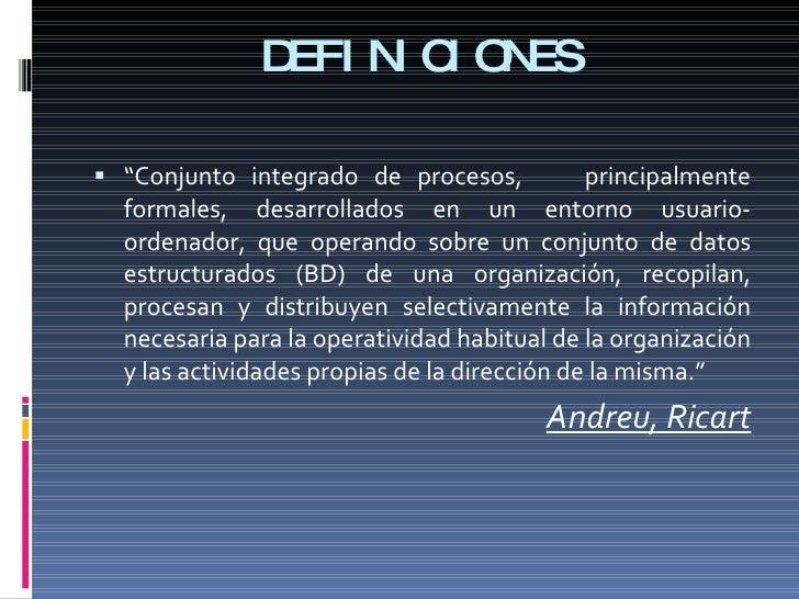"""<ul><li>"""" Conjunto integrado de procesos,  principalmente formales, desarrollados en un entorno usuario-ordenador, que ope..."""