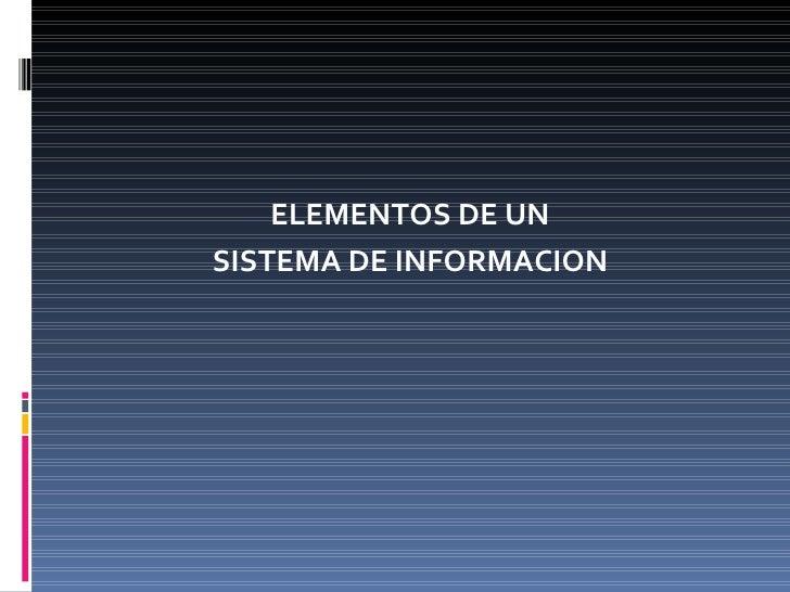 <ul><li>ELEMENTOS DE UN </li></ul><ul><li>SISTEMA DE INFORMACION </li></ul>