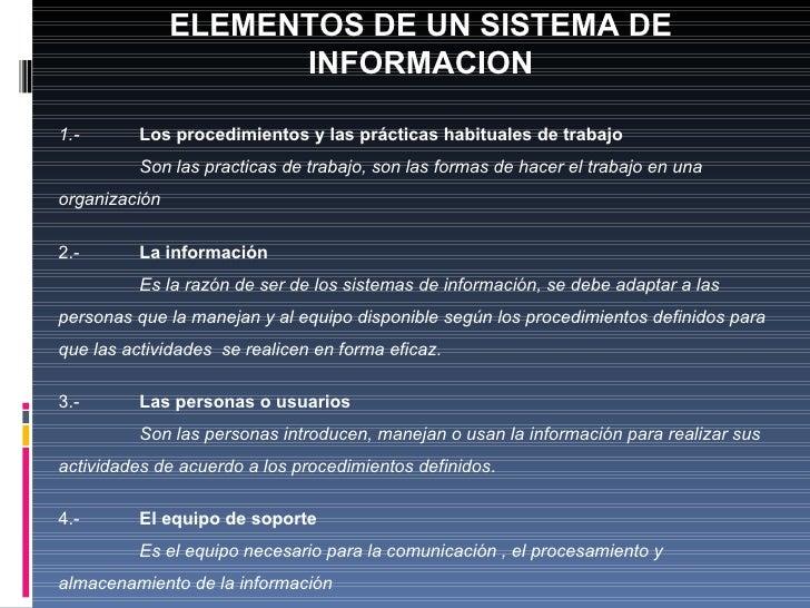ELEMENTOS DE UN SISTEMA DE INFORMACION 1.-  Los procedimientos y las prácticas habituales de trabajo Son las practicas de ...