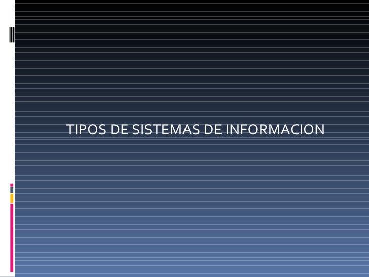 <ul><li>TIPOS DE SISTEMAS DE INFORMACION </li></ul>