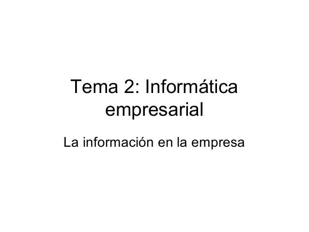 Tema 2: Informática empresarial La información en la empresa