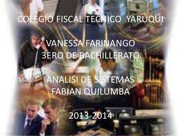 COLEGIO FISCAL TECNICO YARUQUI VANESSA FARINANGO 3ERO DE BACHILLERATO ANALISI DE SISTEMAS FABIAN QUILUMBA  2013-2014