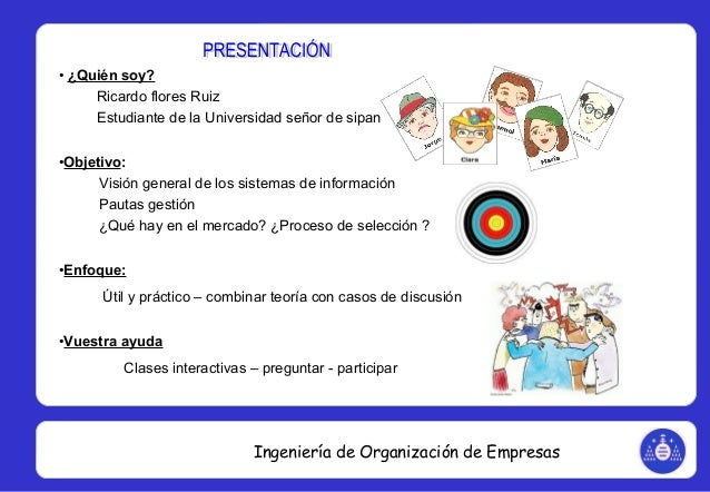 Ingeniería de Organización de Empresas • ¿Quién soy? Ricardo flores Ruiz Estudiante de la Universidad señor de sipan •Obje...