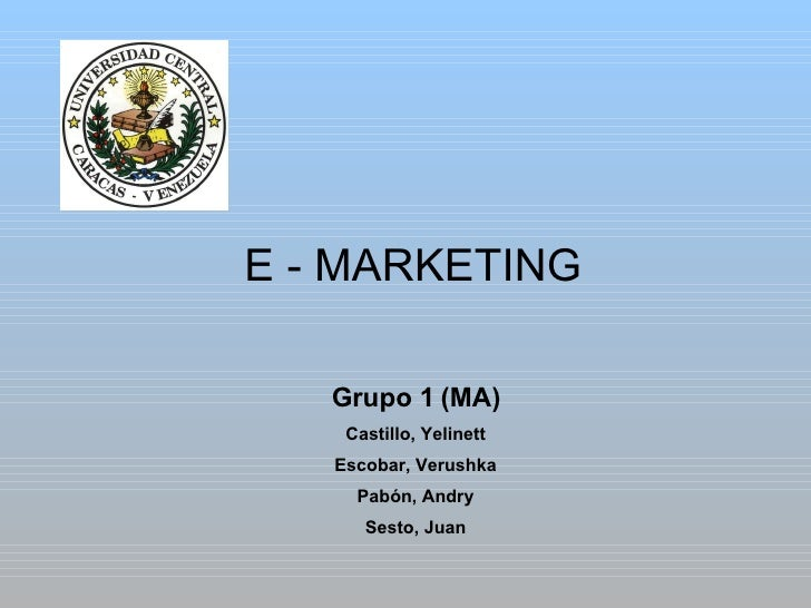 E - MARKETING Grupo 1 (MA) Castillo, Yelinett Escobar, Verushka Pabón, Andry Sesto, Juan