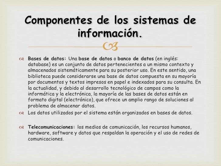 Componentes de los sistemas de          información.                                    Bases de datos: Una base de dato...