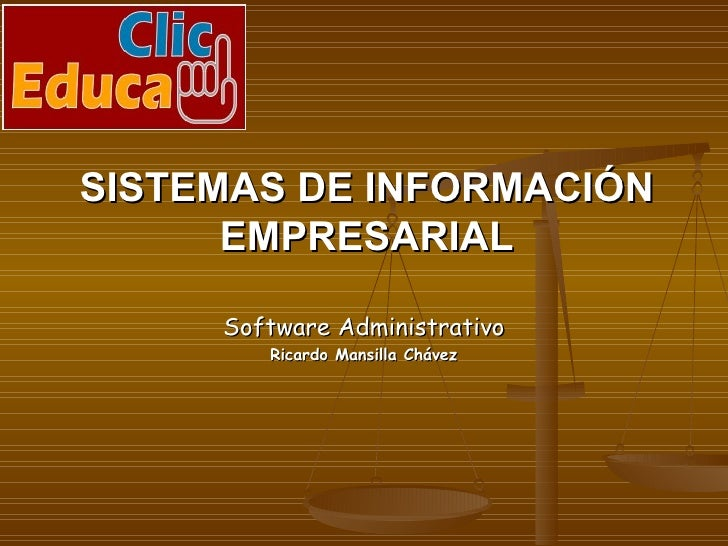 SISTEMAS DE INFORMACIÓN EMPRESARIAL Software Administrativo Ricardo Mansilla Chávez