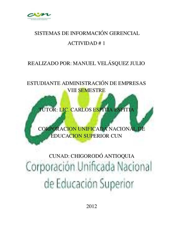 SISTEMAS DE INFORMACIÓN GERENCIAL             ACTIVIDAD # 1REALIZADO POR: MANUEL VELÁSQUEZ JULIOESTUDIANTE ADMINISTRACIÓN ...
