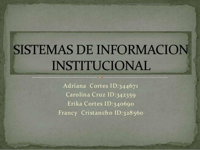Adriana Cortes ID:344671 Carolina Cruz ID:342359 Erika Cortes ID:340690 Francy Cristancho ID:328560