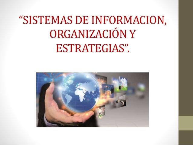 """""""SISTEMAS DE INFORMACION,  ORGANIZACIÓN Y  ESTRATEGIAS""""."""