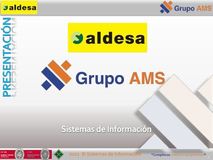 """2011 © Sistemas de Información   """"Cumplimos nuestros compromisos"""" 1"""