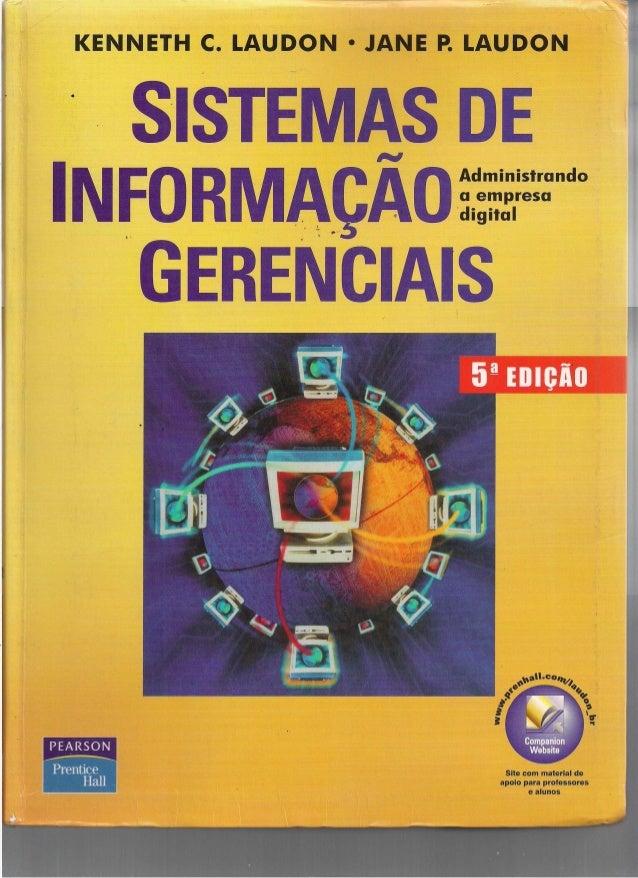 KENNETH C. LAUDON • JANE P. LAUDONSISTEMAS DEINFORMAÇAOGERENCIAISAdministrandoa empresadigitalSite com material deapoio pa...