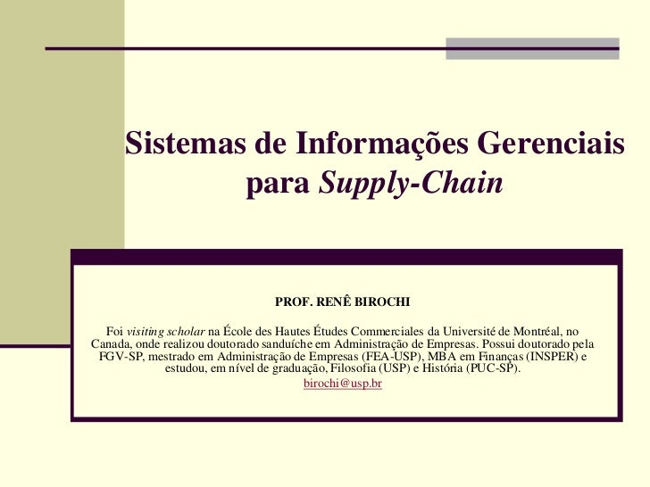 Sistemas de Informações Gerenciais              para Supply-Chain                                  PROF. RENÊ BIROCHI  Foi...
