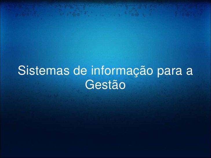 Sistemas de informação para a            Gestão