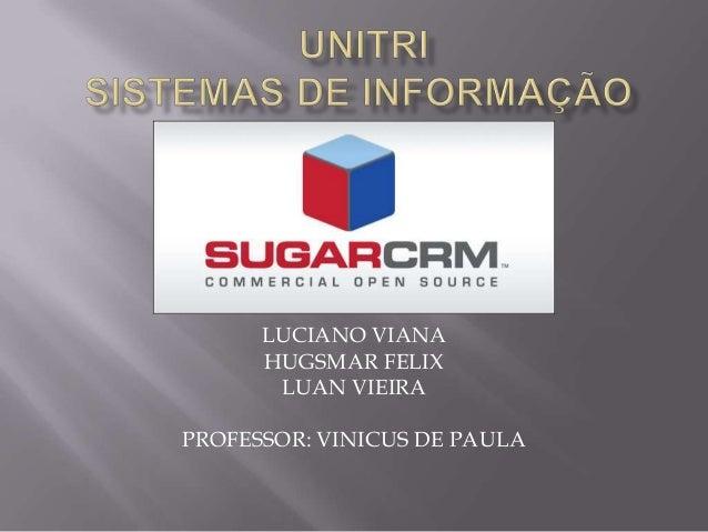 LUCIANO VIANAHUGSMAR FELIXLUAN VIEIRAPROFESSOR: VINICUS DE PAULA