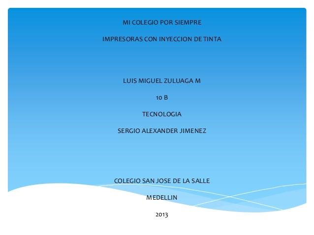 MI COLEGIO POR SIEMPREIMPRESORAS CON INYECCION DE TINTA     LUIS MIGUEL ZULUAGA M               10 B           TECNOLOGIA ...