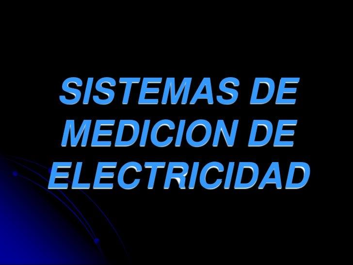 SISTEMAS DE MEDICION DE ELECTRICIDAD<br />
