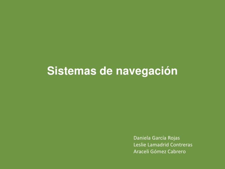 Sistemas de navegación<br />Daniela García Rojas<br />Leslie Lamadrid Contreras<br />Araceli Gómez Cabrero<br />