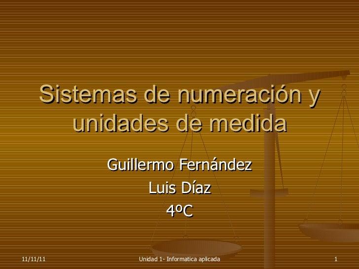 Sistemas de numeración y unidades de medida Guillermo Fernández Luis Díaz 4ºC