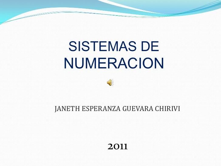 SISTEMAS DE NUMERACION<br />JANETH ESPERANZA GUEVARA CHIRIVI<br />2011<br />