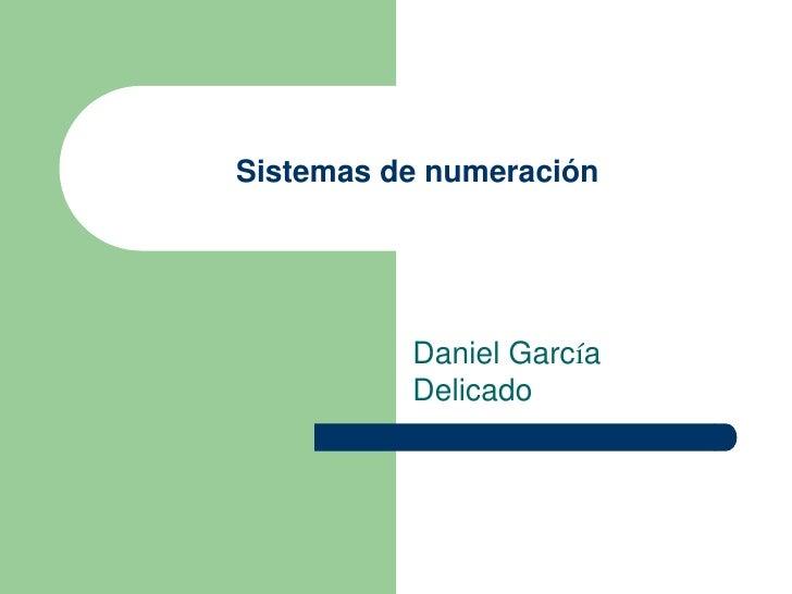 Sistemas de numeración          Daniel García          Delicado