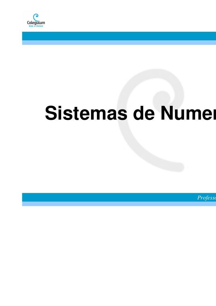 Sistemas de Numeração              Professora Alessandra R Dias Silva
