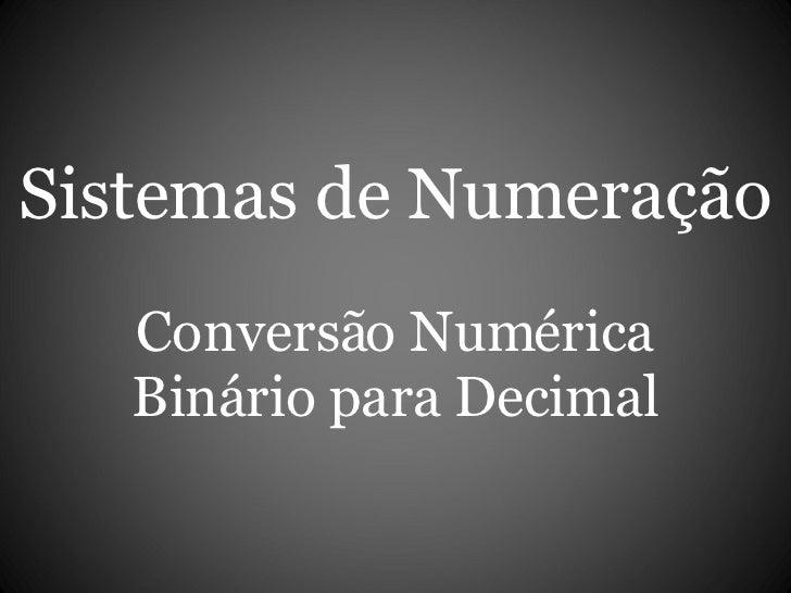 Sistemas de Numeração Conversão Numérica Binário para Decimal