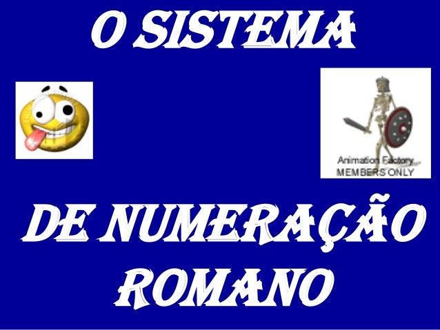 O SISTEMADE NUMERAÇÃO   ROMANO